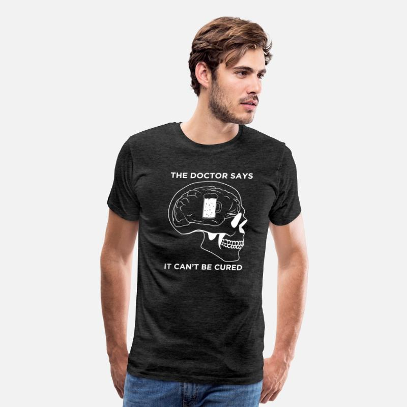 69c334e762 Doctor Says It Can't Be Cured Beer Lover T-ShirtMen's Premium T-Shirt