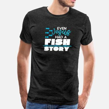 Walleye Fishing Jesus Had a Fish Story Funny Fishing T-Shirt Gift - Men's Premium T-Shirt