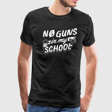 My Rifle No Guns In My School Anti Guns T-Shirt Gift - Men's Premium T-Shirt