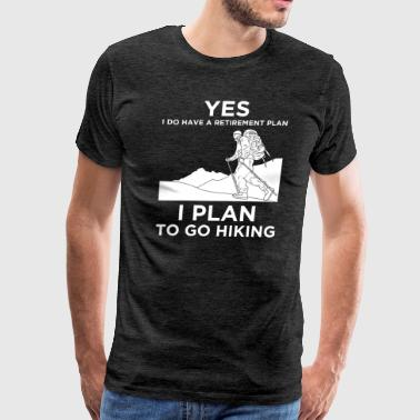 Retirement Plan Yes I Have A Retirement Plan Hiking T-Shirt Gift - Men's Premium T-Shirt