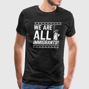 Diversion We Are All Immigrants Anti Trump T-Shirt Gift - Men's Premium T-Shirt