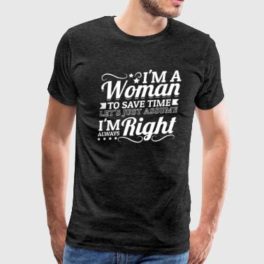 Body Positive I'm a Woman Just Assume I'm Right Feminism T-Shirt - Men's Premium T-Shirt