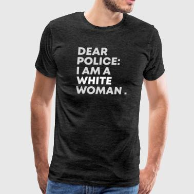 Funny Crossfit Dogs Dear Police I am a White Woman Shirts Funny Gift - Men's Premium T-Shirt