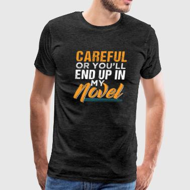 Careful or You'll End Up In My Novel - Men's Premium T-Shirt