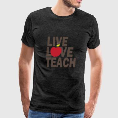 Live Love Teach - Men's Premium T-Shirt