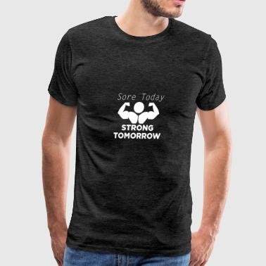 Sore today! Strong Tomorrow! - Men's Premium T-Shirt