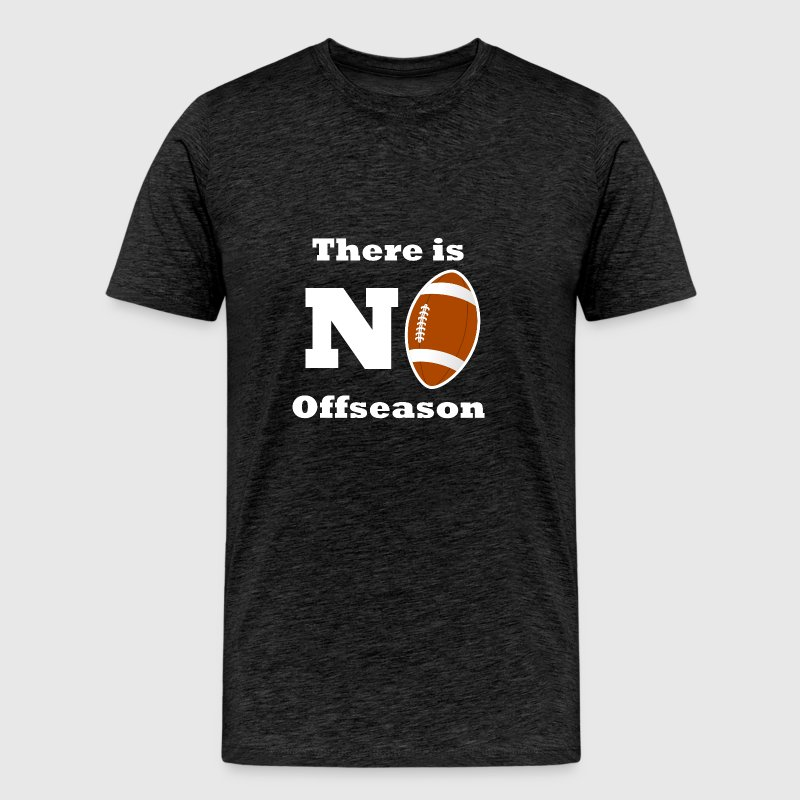 There Is No Offseason Football - Men's Premium T-Shirt