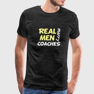 Real Men Marry Coaches Funny Coach Humor - Men's Premium T-Shirt