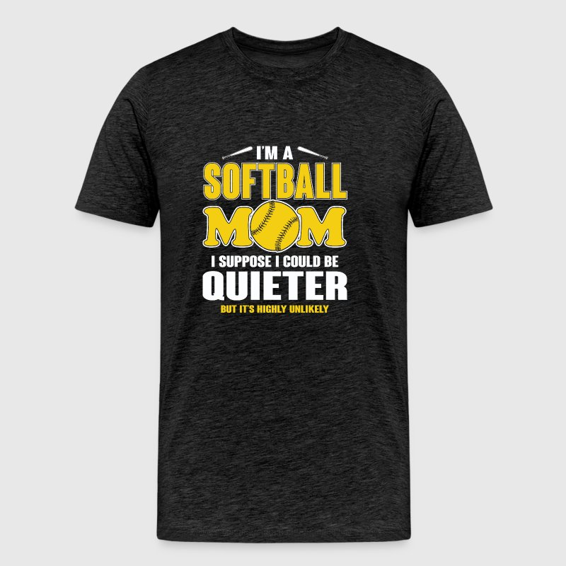Softball Mom I Suppose I Could Be Quieter T Shirt - Men's Premium T-Shirt