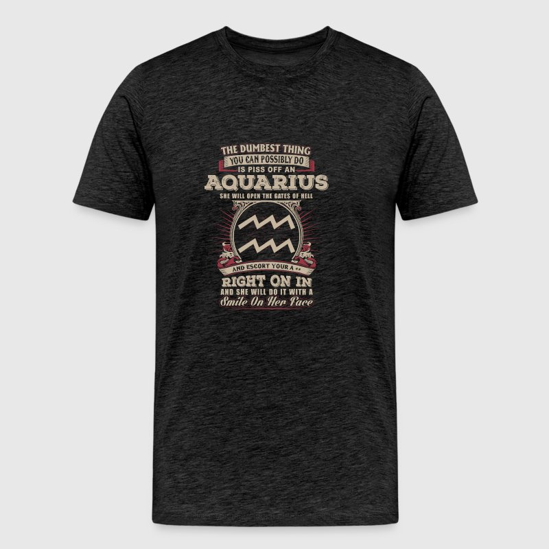 You can possibly do is piss off Aquarius - Men's Premium T-Shirt