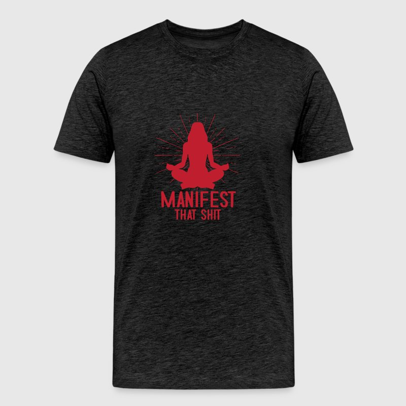 Manifest That Shit - Men's Premium T-Shirt