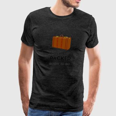 Bags Packed, Ready To Go - Men's Premium T-Shirt