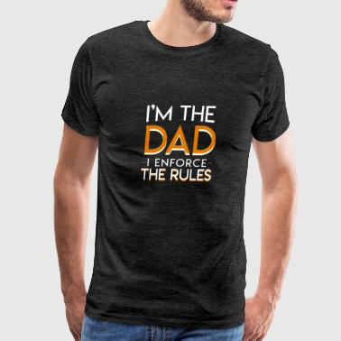 Im The Dad I Enforce The Rules Rules Dad - Men's Premium T-Shirt