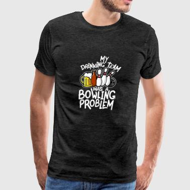 My drinking team has a bowling problem - Men's Premium T-Shirt