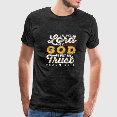 Psalm 91 In You Lord My God I Put My Trust Psalm 25:1 - Men's Premium T-Shirt