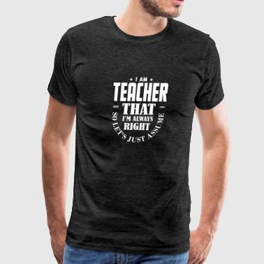 The Captain Is Always Right Just Assume I Am Always Right - Funny Teacher T S - Men's Premium T-Shirt