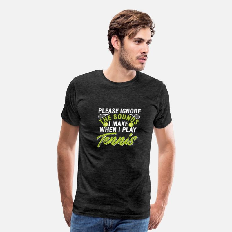 Please Ignore The Sounds I Make When I Play Tennis Men's Premium T-Shirt -  charcoal gray