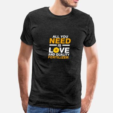 Flower Jokes All you need is Love and quality fertilizer - Men's Premium T-Shirt