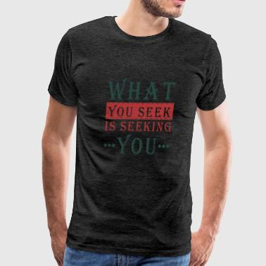 What you seek - is seeking you - Men's Premium T-Shirt