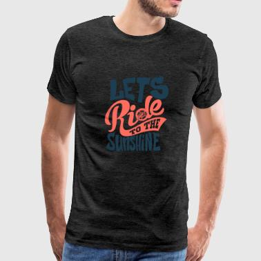 lets-ride-to-the-sunshine-inscription - Men's Premium T-Shirt