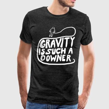 Downer Gravity is Such a Downer - Men's Premium T-Shirt