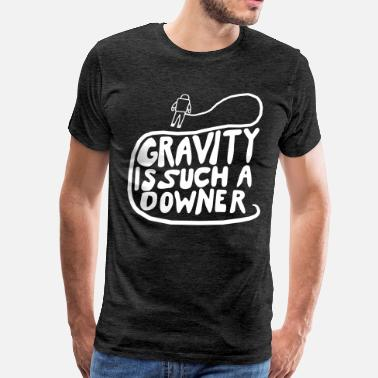 Downers Gravity is Such a Downer - Men's Premium T-Shirt