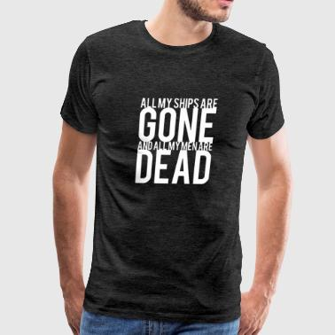 All My Ships Are Gone - Men's Premium T-Shirt