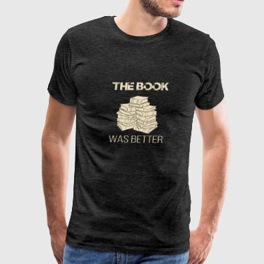 Book Lover Gift The Book Was Better - Men's Premium T-Shirt