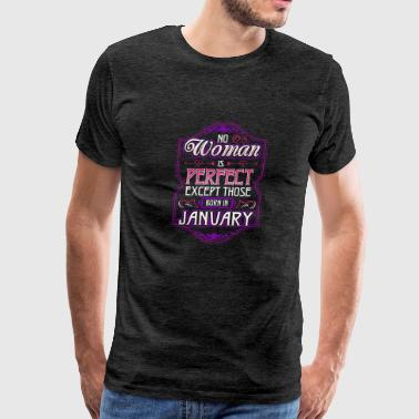No Woman Is Perfect Except Those Born In January - Men's Premium T-Shirt