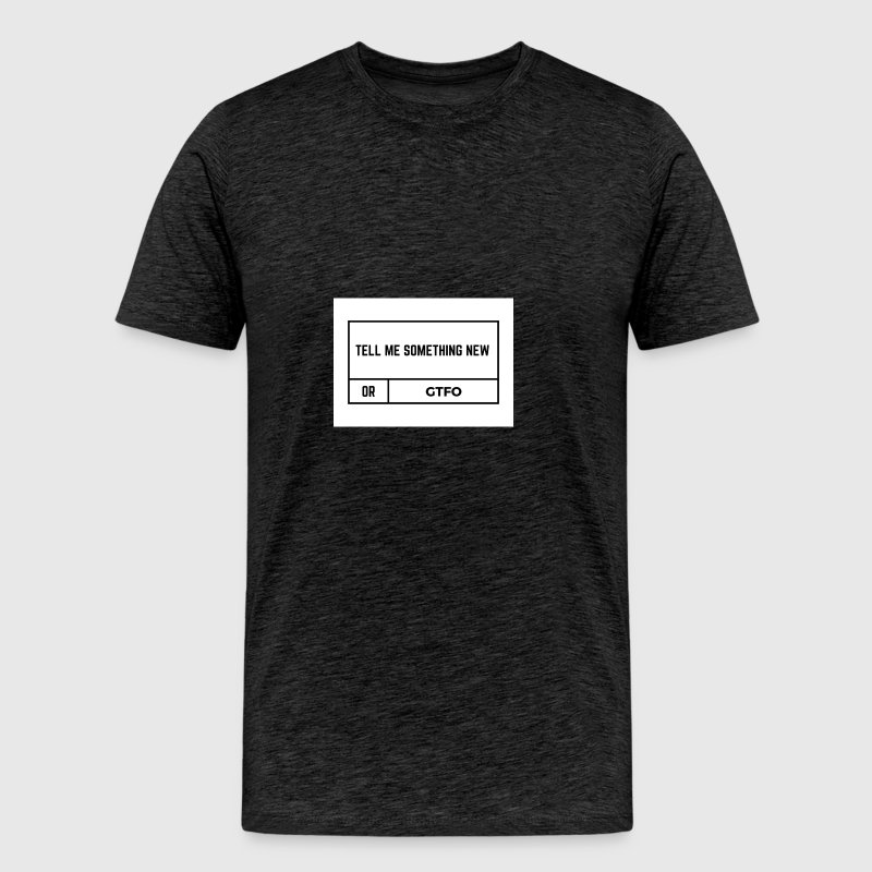 Tell Me Something New - Men's Premium T-Shirt