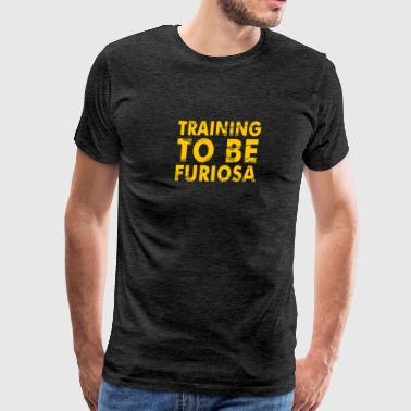Training to be Furiosa Mad Max Fury Road - Men's Premium T-Shirt