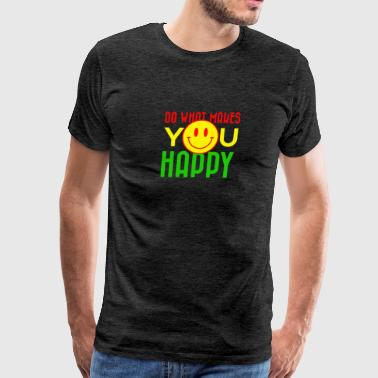 Do what makes you happy - Men's Premium T-Shirt