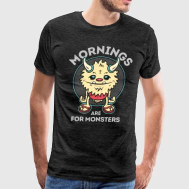Mornings Are For Monsters - Men's Premium T-Shirt