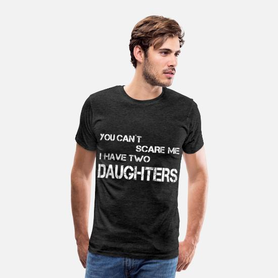 Two Color T-Shirts - you can t scare me i have two daughters - Men's Premium T-Shirt charcoal gray