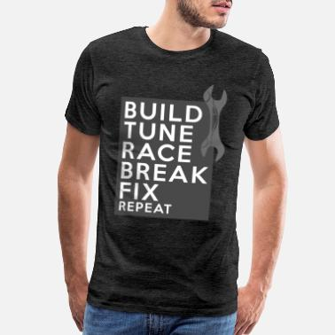 Racing Funny Build Tune Race Break Fix gift - Men's Premium T-Shirt