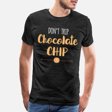 Chocolate Chip Cookie Funny Don't Trip Chocolate Chip gift - Men's Premium T-Shirt