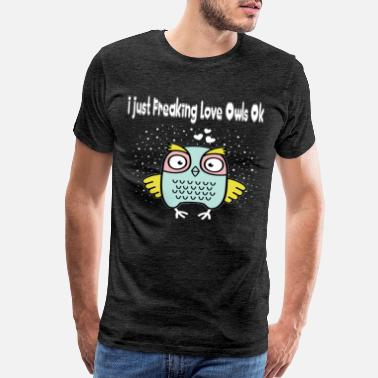Nocturnal I just Freaking Love Owls Ok - Owl Present - Men's Premium T-Shirt