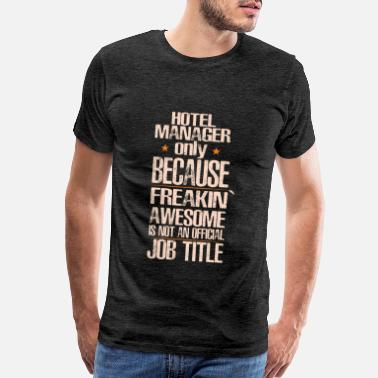 Hotel Hotel Manager - Hotel Manager only because freakin - Men's Premium T-Shirt