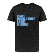 Cocktail T Shirts   I Have Mixed Drinks About Feelings Lustige Sprüche    Menu0027s Premium