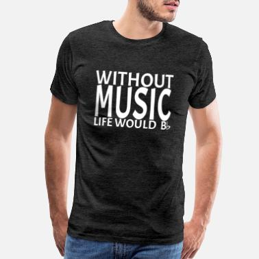 fdf637e96 Without Music Life Would Be Flat Music Pun - Men's Premium T-Shirt