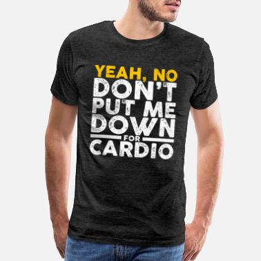 Bulking Don't Put Me Down For Cardio Gym Workout Fitness - Men's Premium T-Shirt