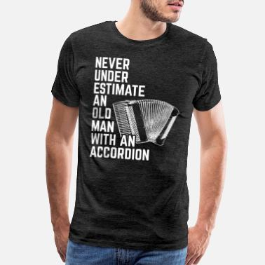 Accordion Never Underestimate Old Man Accordion Music Gift - Men's Premium T-Shirt