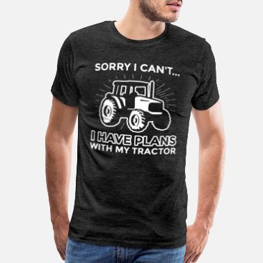 Cow Farmer Sorry I Have Plans with My Tractor Farmer Farming - Men's Premium T-Shirt