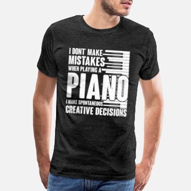 Mistake I Don't Make Mistakes When Playing a Piano Pianist - Men's Premium T-Shirt