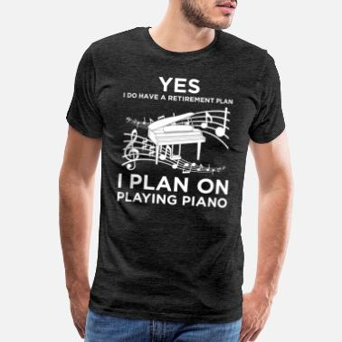Classical Composer Yes I Have A Retirement Plan Piano Music Pianist - Men's Premium T-Shirt