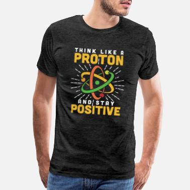 Computer Science Teacher Think Like a Proton and Stay Positive Science Nerd - Men's Premium T-Shirt