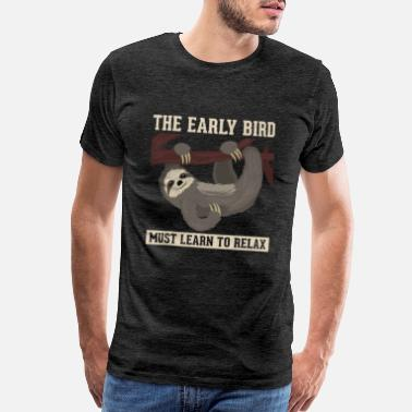 The Early Bird The Early Bird Must Learn To Relax Sloth Funny - Men's Premium T-Shirt