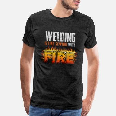 Electrical Engineering Welding Is Like Sewing With Fire Welder Mechanic - Men's Premium T-Shirt