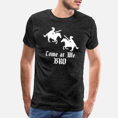 Cavalry Come at Me Bro Medieval Knights Horse Cavalry Gift - Men's Premium T-Shirt