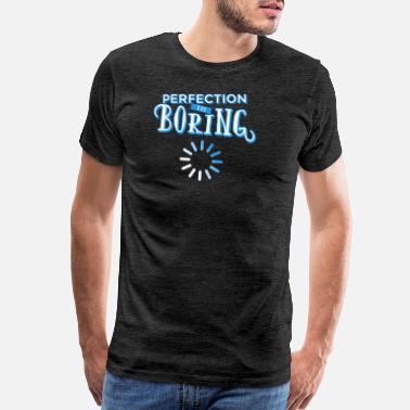 Perfect Is Boring Perfection is boring - Men's Premium T-Shirt